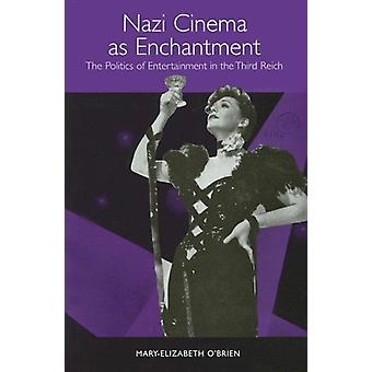 Nazi Cinema as Enchantment - The Politics of Entertainment in the Thi