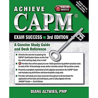 Achieve CAPM Exam Success - A Concise Study Guide and Desk Reference b