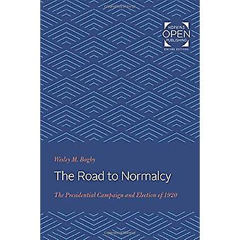 The Road to Normalcy - The Presidential Campaign and Election of 1920