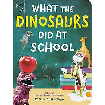 What The Dinosaurs Did At School - Another Messy Adventure by Refe Tum