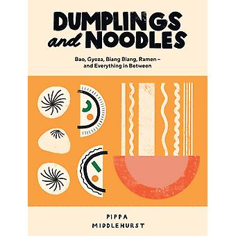 Dumplings and Noodles  Bao Gyoza Biang Biang Ramen  and Everything in Between by Pippa Middlehurst