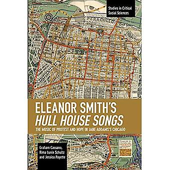 Eleanor Smith's Hull House Songs: The Music of Protest and Hope in Jane Addams's Chicago (Studies in Critical Social Sciences)