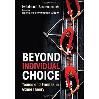 Beyond Individual Choice: Teams en frames in gametheorie