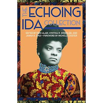 The Echoing Ida Collection by Edited by Kemi Alabi & Edited by Cynthia R Greenlee & Edited by Janna A Zinzi