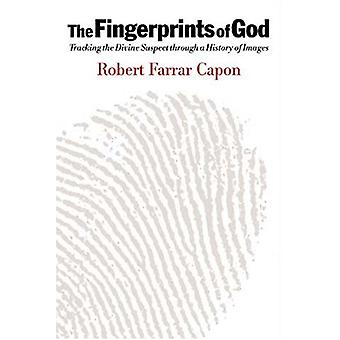 The Fingerprints of God - Tracking the Divine Suspect Through a Histor