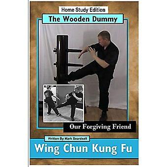 Wing Chun Kung Fu - The Wooden Dummy - Our Forgiving Friend - HSE by