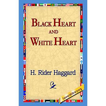 Black Heart and White Heart by H. Rider Haggard - 9781595406392 Book