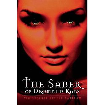 The Saber of Dromand Kaas by Christopher Blythe Bartram - 97816822229