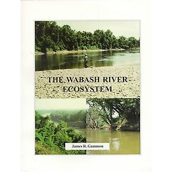The Wabash River Ecosystem by James R. Gammon