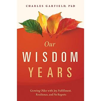 Our Wisdom Years by Charles Garfield