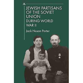 Jewish Partisans of the Soviet Union during World War II by Compiled by Yehuda Merin & Edited by Jack Nusan Porter