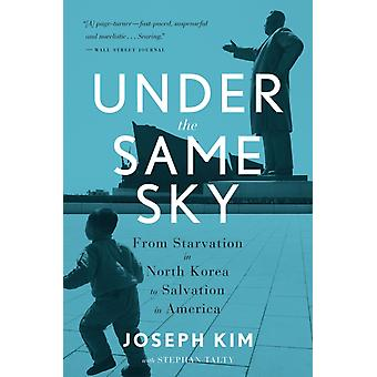 Under the Same Sky From Starvation in North Korea to Salvation in America door Joseph Kim & bijdragen van Stephan Talty