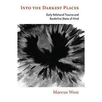 Dans les endroits les plus sombres Premiers traumatismes relationnels et états d'esprit limites
