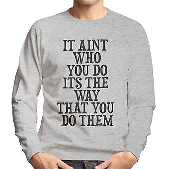 It Aint Who You Do Its The Way You Do Them Men's Sweatshirt