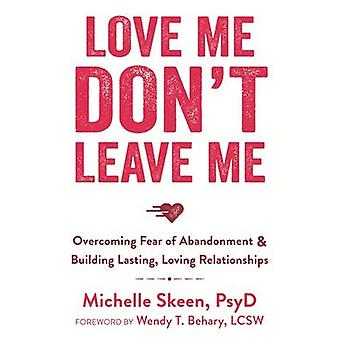 Love Me - Don't Leave Me - Overcoming Fear of Abandonment and Building