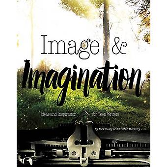 Image & Imagination - Ideas and Inspiration for Teen Writers by Nick H