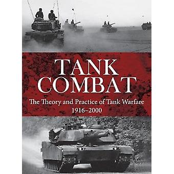 Tank Combat - The Theory and Practice of Tank Warfare 1916-2000 by Chr