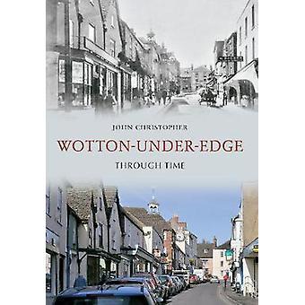 Wotton Under Edge Through Time by John Christopher - 9781848689640 Bo