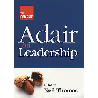 Concise Adair on Leadership by Neil Thomas - 9781854182180 Book