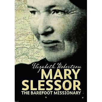Mary Slessor - The Barefoot Missionary by Elizabeth Robertson - 978190
