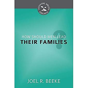 How Should Men Lead Their Families? (Cultivating Biblical Godliness)