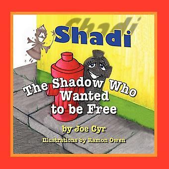 SHADI, DE SCHADUW DIE WILDE VRIJ