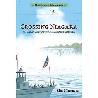 Kreuzung Niagara: Candlewick Biographien: die todesmutigen Gratwanderung Abenteuer der große Blondin (Candlewick Biographien)