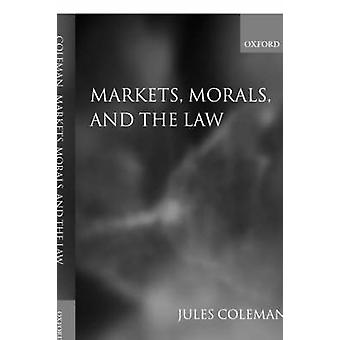 Markets Morals and the Law by Coleman & Jules L.