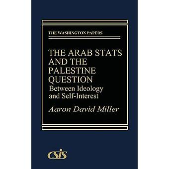 The Arab States and the Palestine Question Between Ideology and SelfInterest by Miller & Aaron David
