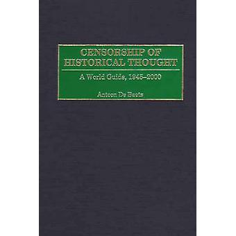 Censorship of Historical Thought A World Guide 19452000 by Baets & Antoon De