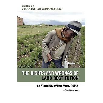 The Rights and Wrongs of Land Restitution Restoring What Was Ours by Fay & Derick