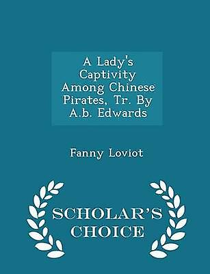 A Ladys Captivity Among Chinese Pirates Tr. By A.b. Edwards  Scholars Choice Edition by Loviot & Fanny