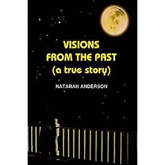 Visionen aus der Vergangenheit eine wahre Geschichte von Anderson & Natarah