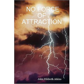 NO FORCE OF ATTRACTION by Atkins & John & Hildreth