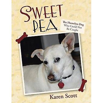 Sweet Pea The Homeless Dog Who Could Not Be Caught by Scott & Karen