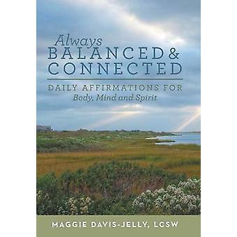 Toujours équilibrées et connectées les Affirmations quotidiennes pour le corps et l'esprit par DavisJelly & LCSW & Maggie