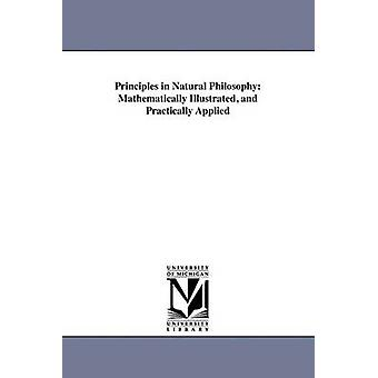 Principles in Natural Philosophy Mathematically Illustrated and Practically Applied by Huestis & Alexander C.