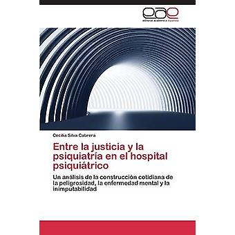 Entre la justicia y la psiquiatra en el hospital psiquitrico by Silva Cabrera Cecilia