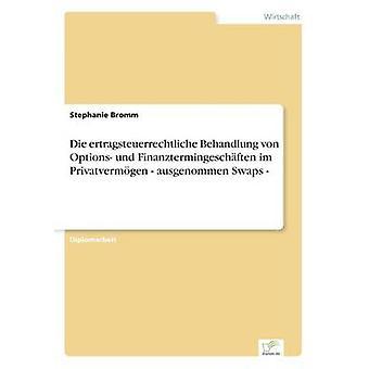 Die ertragsteuerrechtliche Behandlung von indstillinger und Finanztermingeschften im Privatvermgen ausgenommen Swaps af Bromm & Stephanie