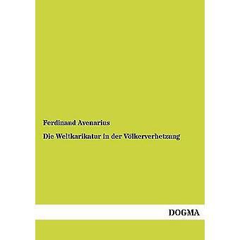 Die Weltkarikatur in Der Volkerverhetzung by Avenarius & Ferdinand