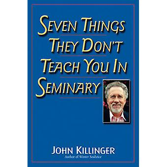 Seven Things They Don't Teach You in Seminary by John Killinger - 978