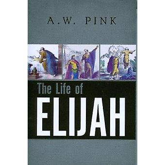 The Life of Elijah (New edition) by Arthur W. Pink - 9780851510415 Bo