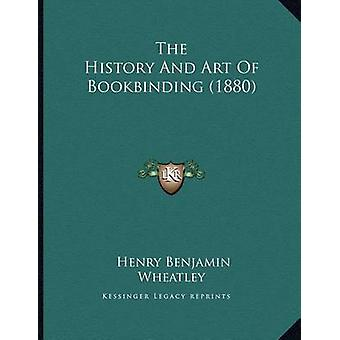 The History and Art of Bookbinding (1880) by Henry Benjamin Wheatley