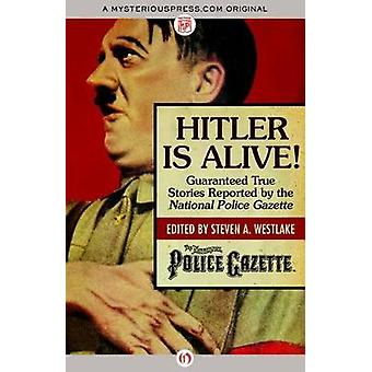 Hitler Is Alive! - Guaranteed True Stories Reported by the National Po