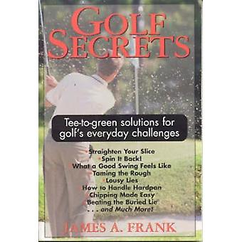 Golf Secrets - Tee-to-Green Solutions for Golf's Everyday Challenges b