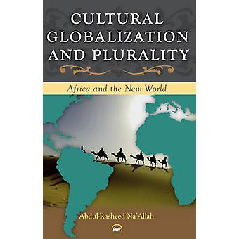 Cultural Globalization and Plurality - Africa and the New World by Abd