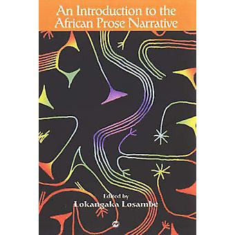 An Introduction to the African Prose Narrative by Lokangaka Losambe -