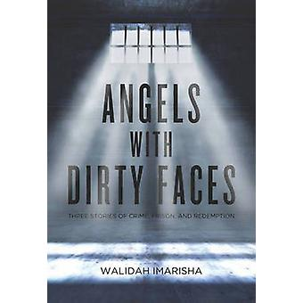 Angels with Dirty Faces - Three Stories of Crime - Prison - and Redemp