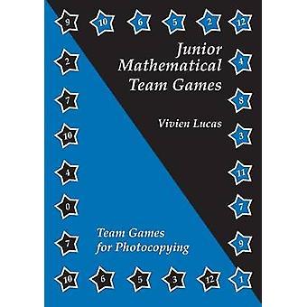 Junior Mathematical Team Games by Vivian Lucas - 9781899618958 Book