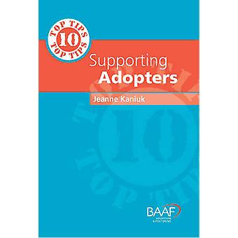 Ten Top Tips for Supporting Adopters by Jeanne Kaniuk - 9781905664344